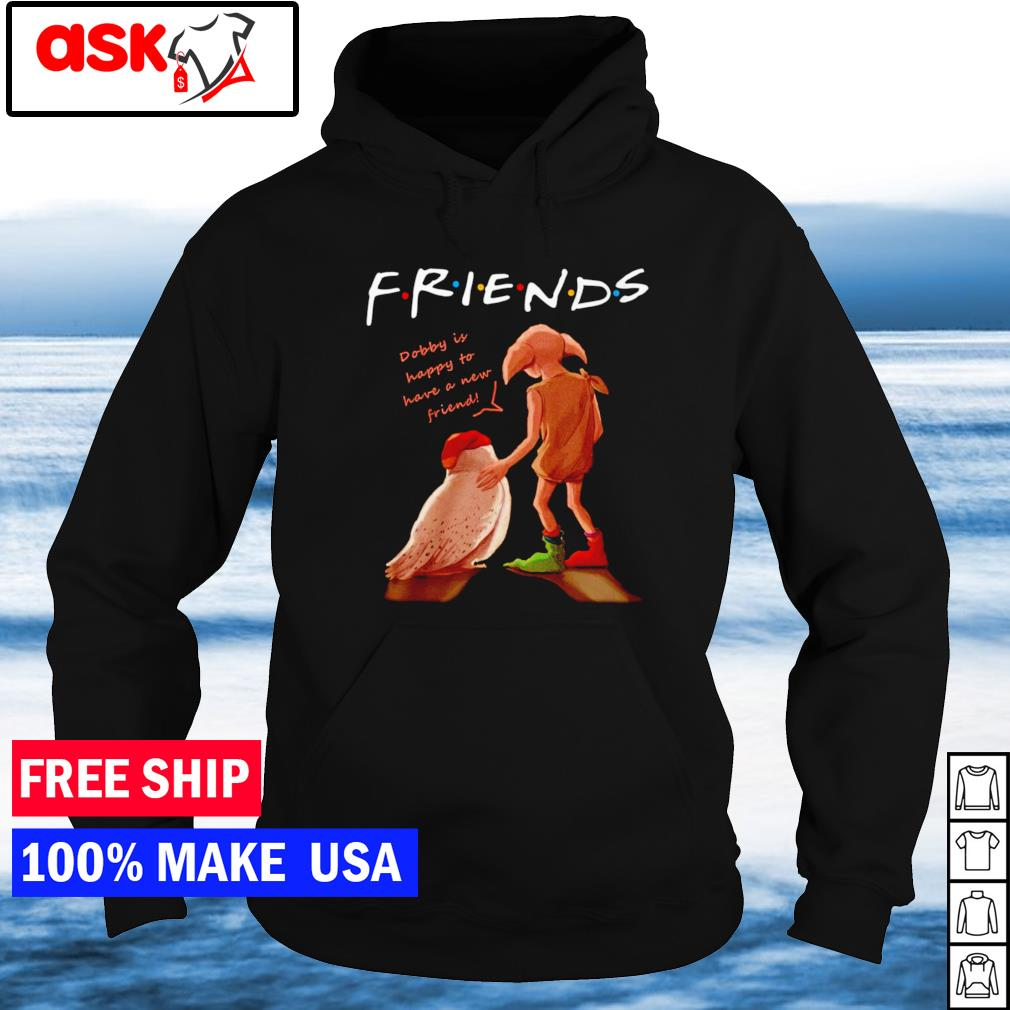 Dobby is happy to have a new friend Friends TV Show s hoodie