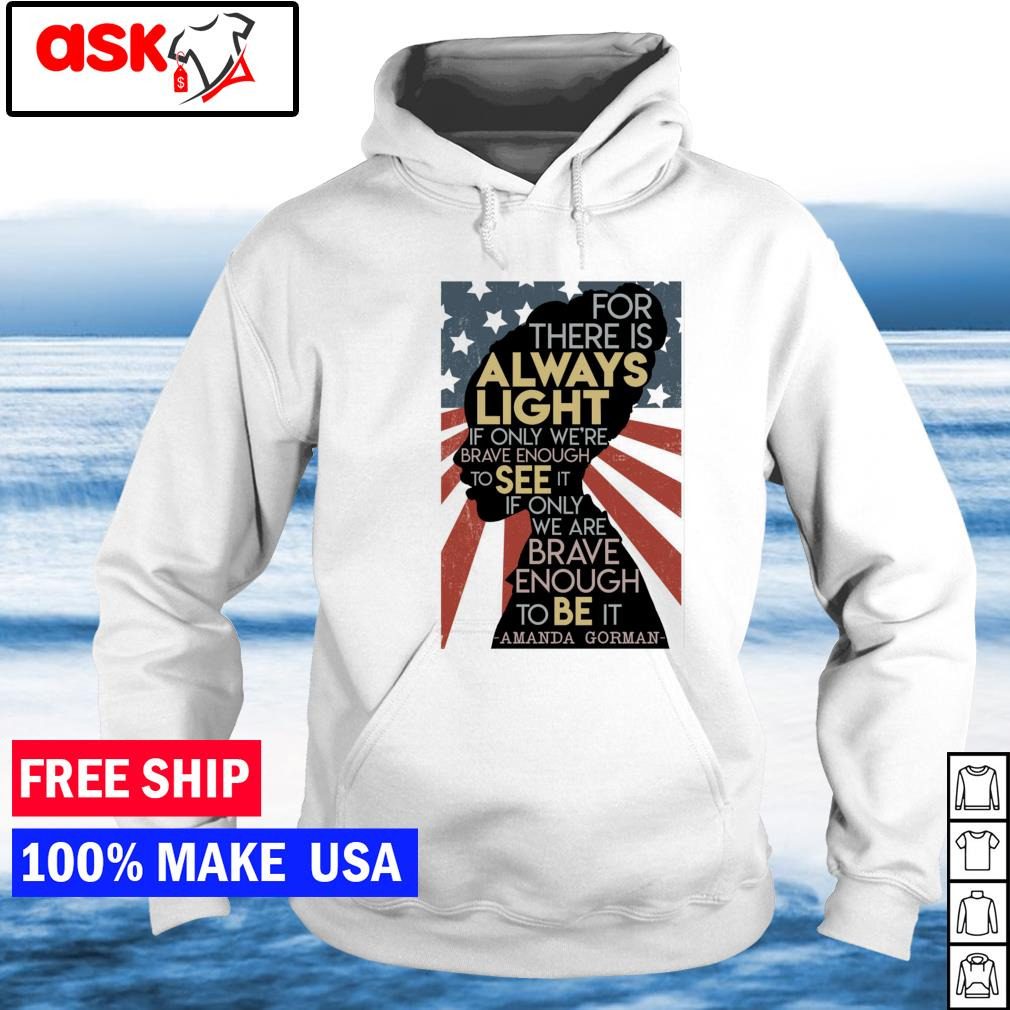 For there is always light if only we're brave enough to see it if only we're brave enough to be it American Flag s hoodie