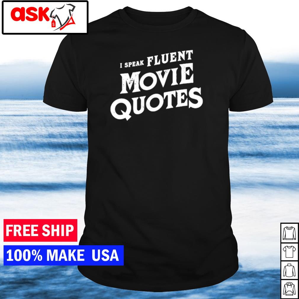 I speak fluent movie quotes shirt
