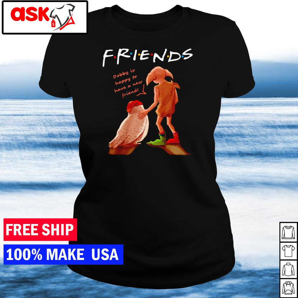 Dobby is happy to have a new friend Friends TV Show s ladies tee