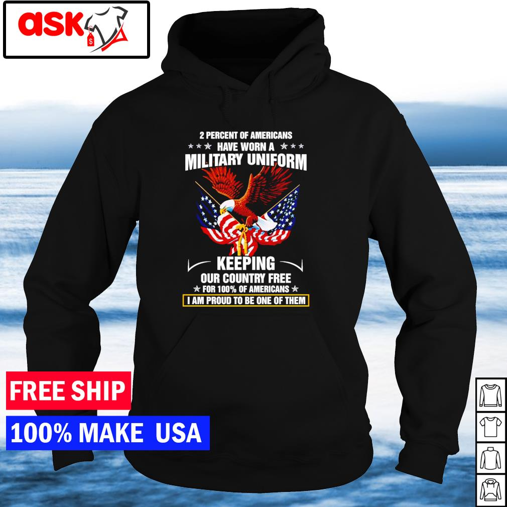 2 percent of Americans have worn a military uniform keeping our country free for 100% of Americans s hoodie