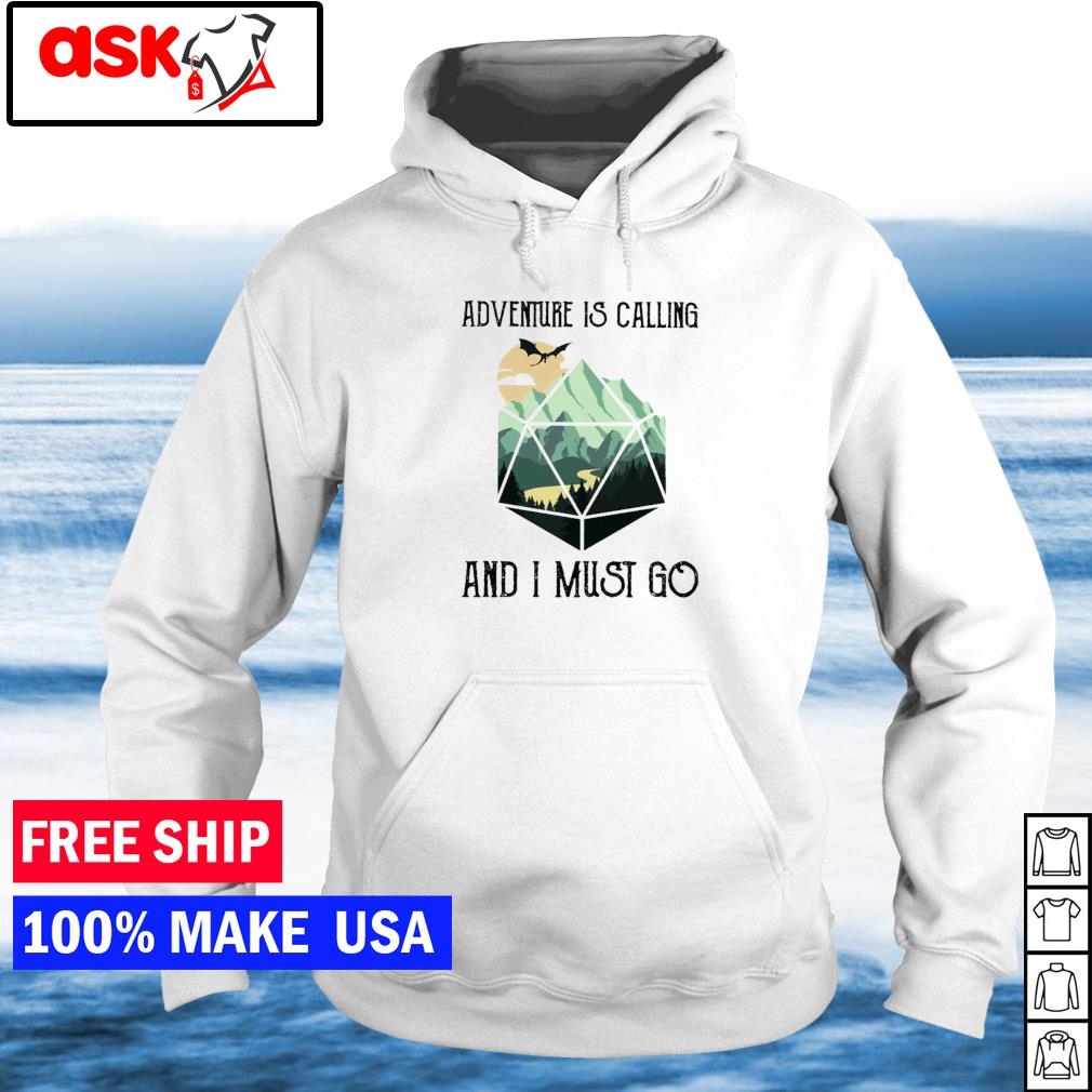 Adventure is calling and I must go s hoodie
