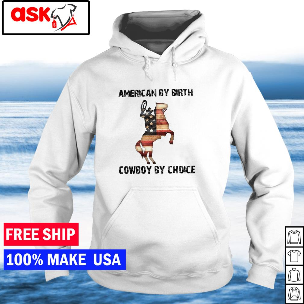 American by birth cowboy by choice American Flag s hoodie