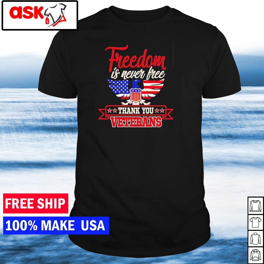 American Eagle freedom is never free thank you veterans shirt