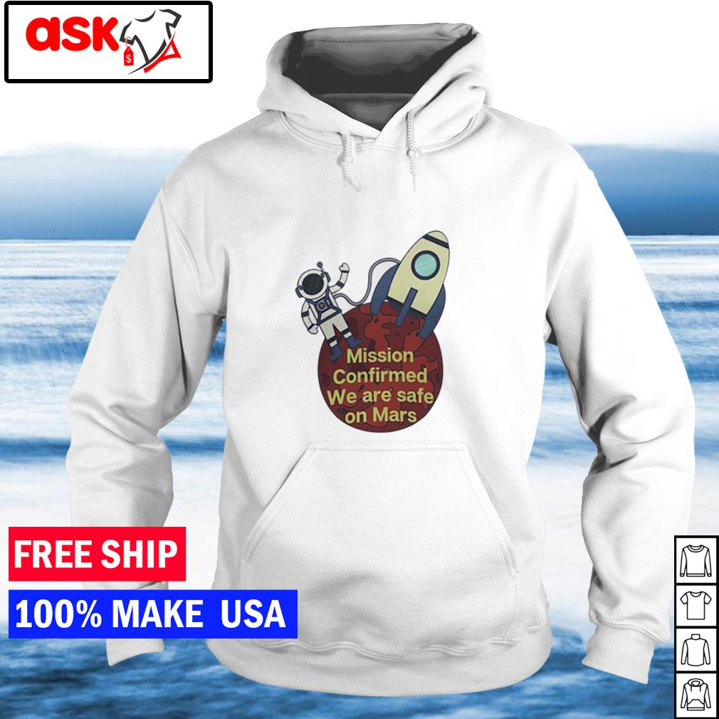 Astronaut mission confirmed we are safe on Mars s hoodie