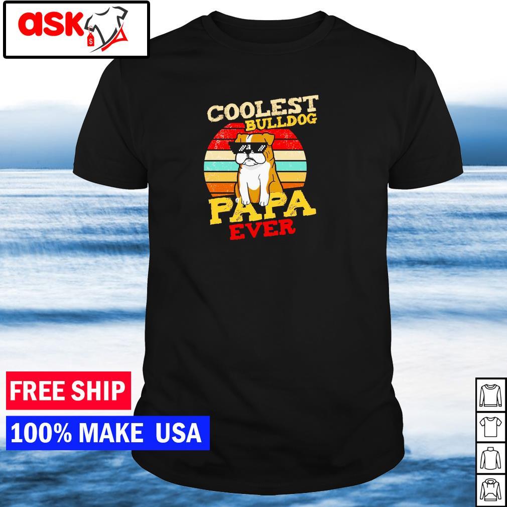 Coolest Bulldog papa ever vintage shirt