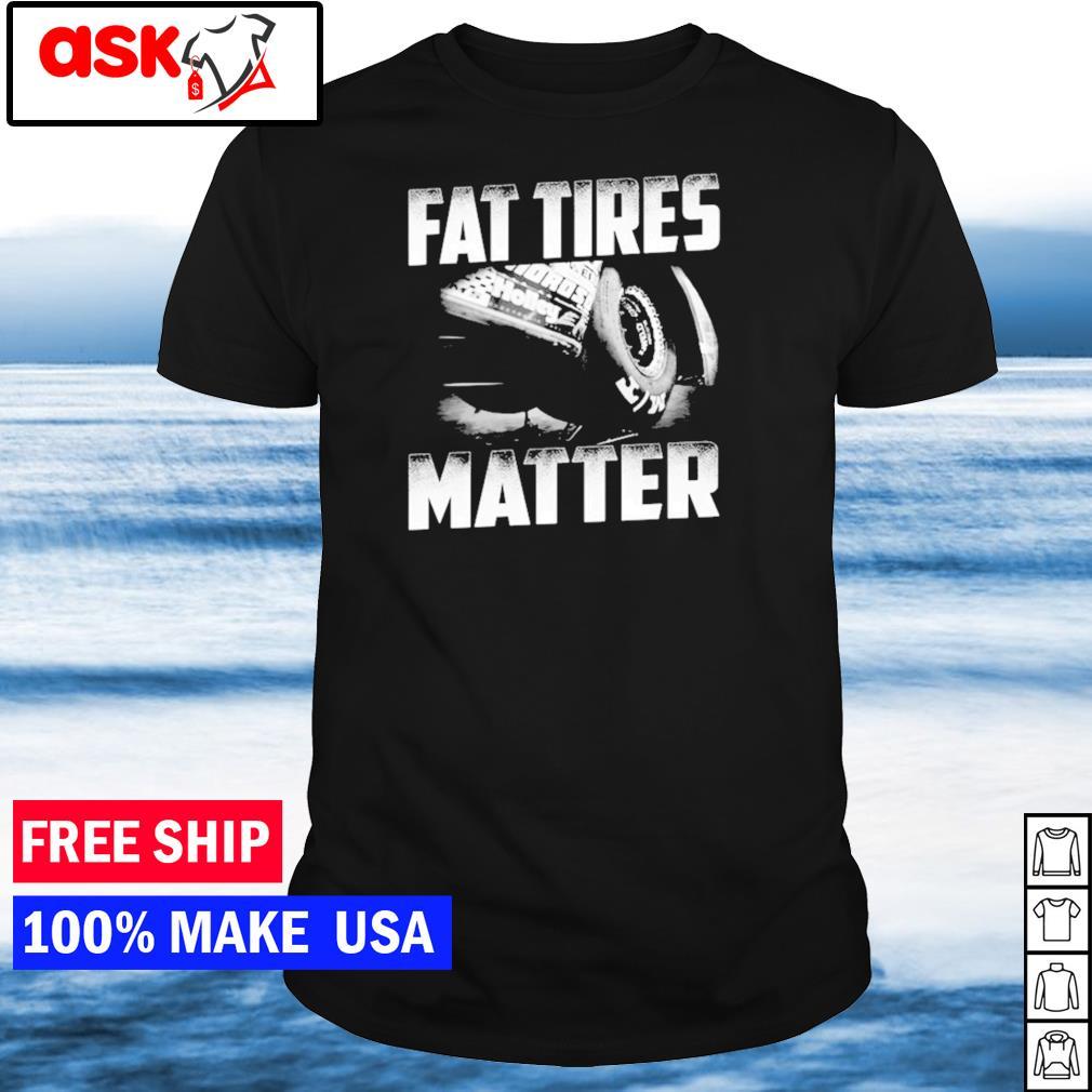 Dirt car fat tires matter shirt