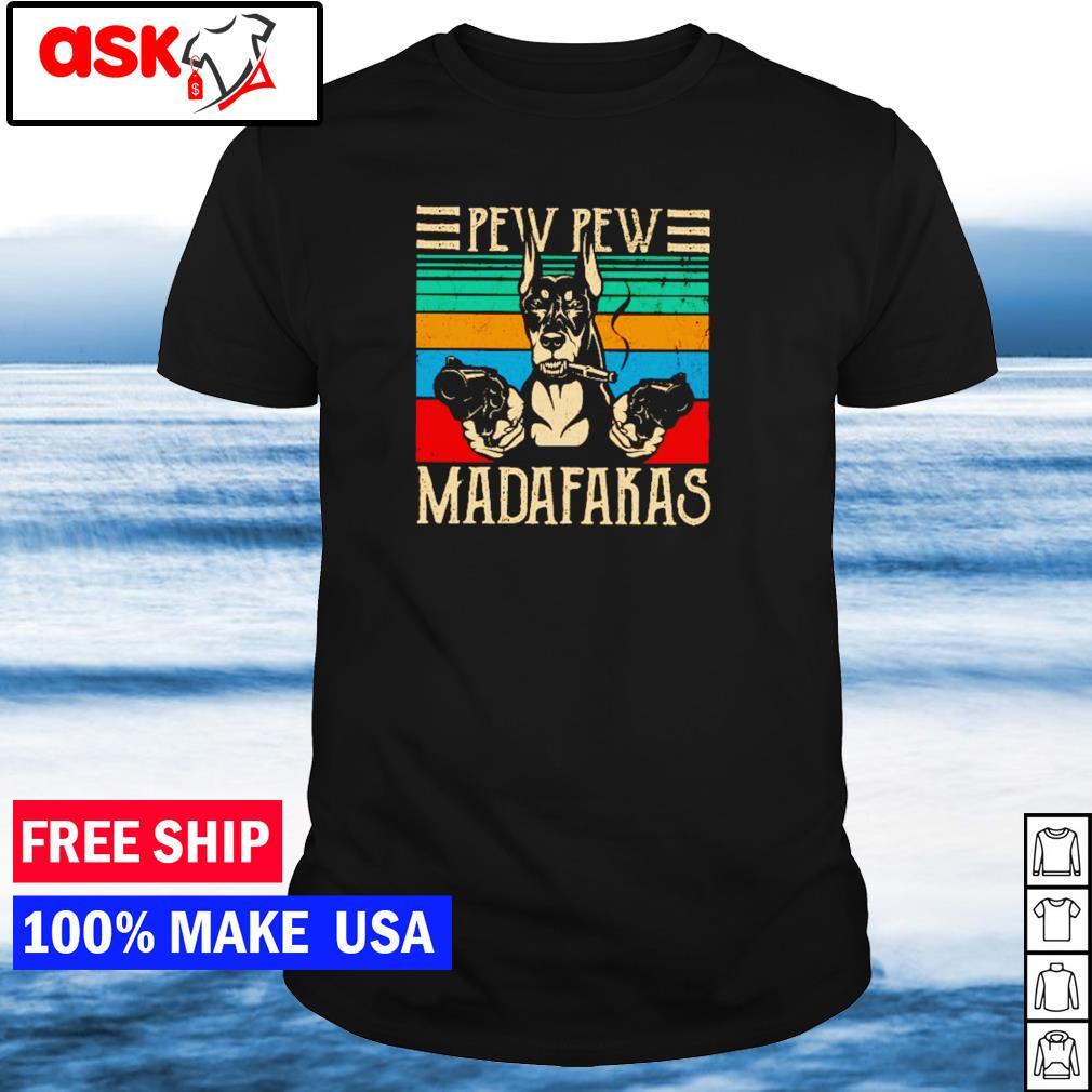 Doberman pew pew madafakas vintage shirt
