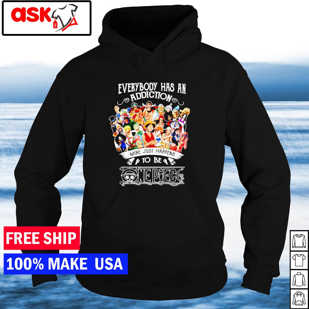 Everybody has an addiction mine just happens to be One Piece s hoodie