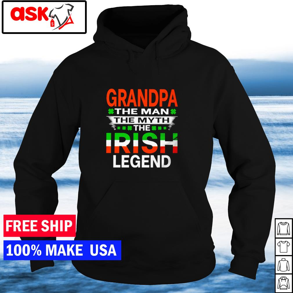 Grandpa the man the myth the Irish legend St Patrick's Day s hoodie