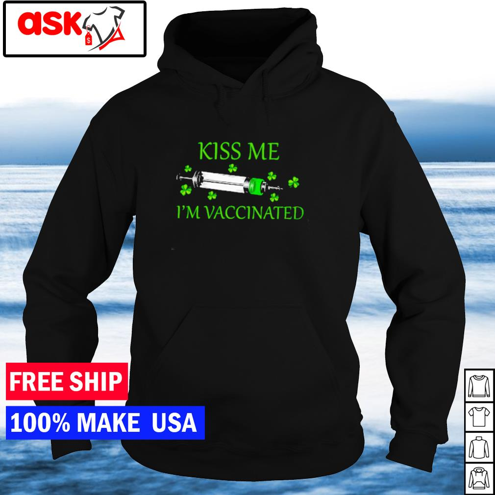 Happy St Patrick's Day kiss me I'm vaccinated s hoodie