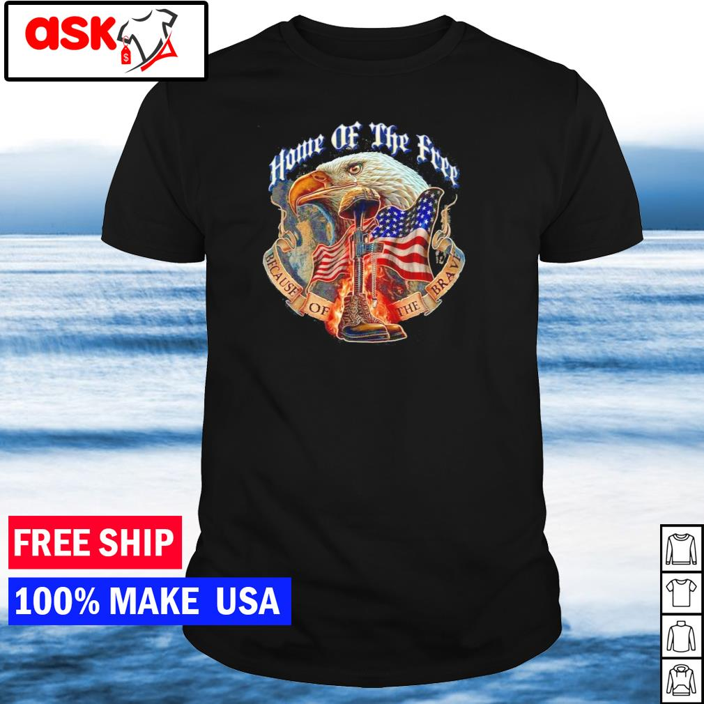 Home of the free because of the brave American soldier Flag shirt