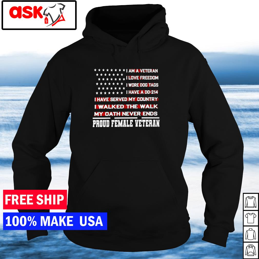 I am a veteran I love freedom I wore dog tags I have a DD-214 proud female veteran s hoodie