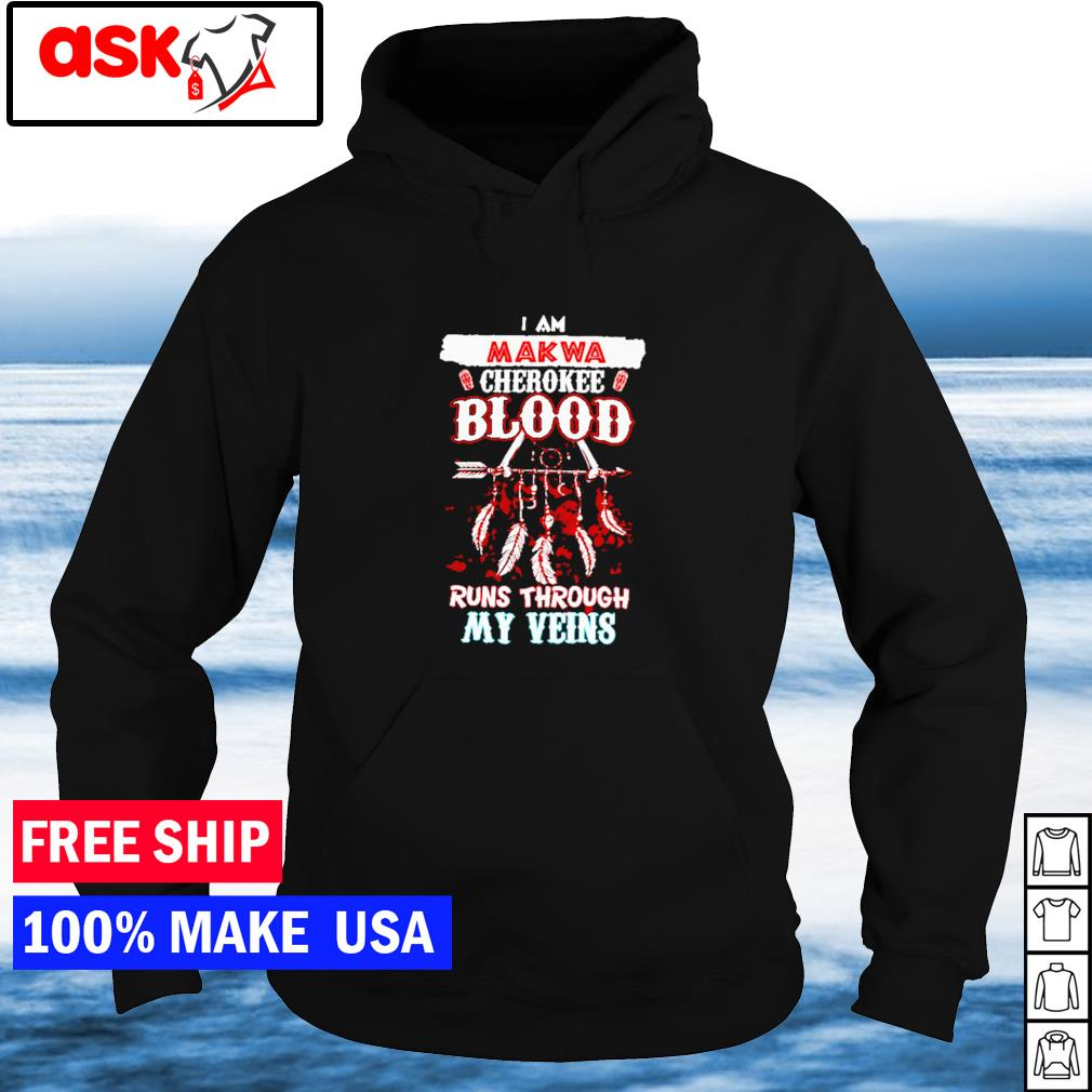 I am Makwa Cherokee blood runs through my veins s hoodie