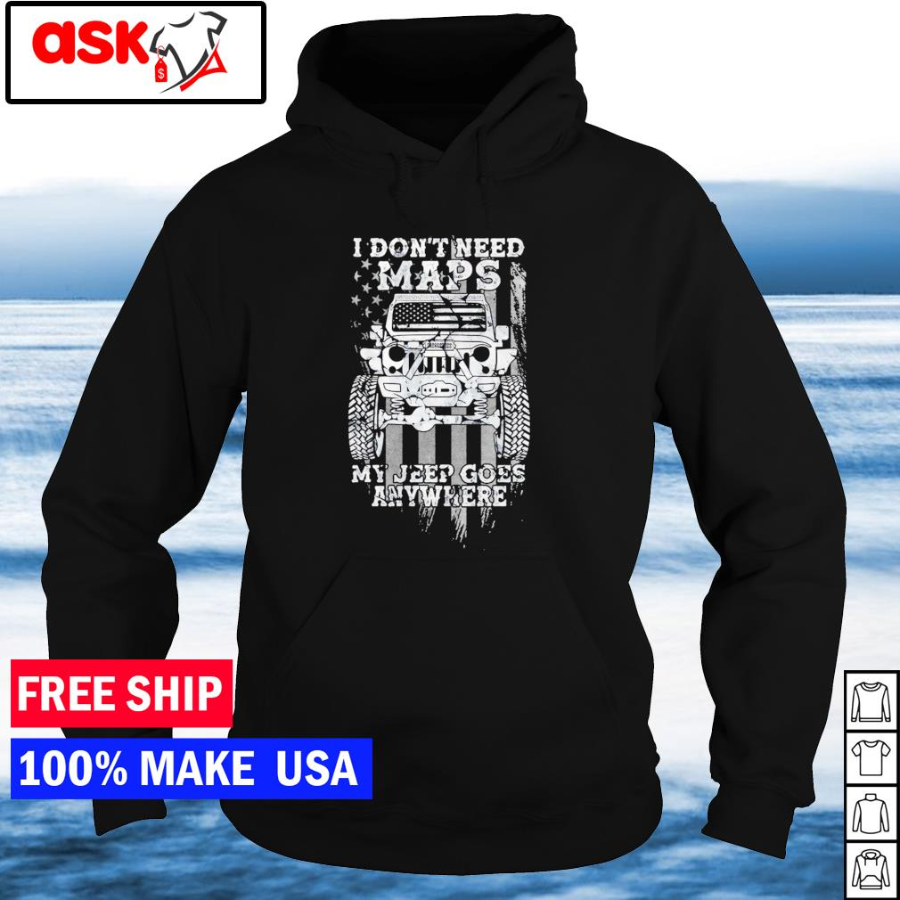I don't need maps my Jeep goes anywhere American Flag s hoodie