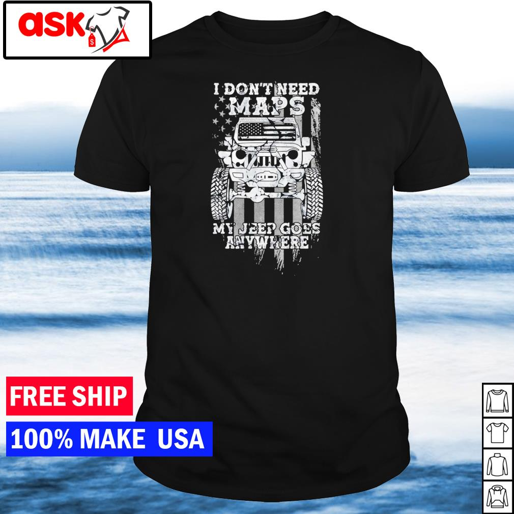 I don't need maps my Jeep goes anywhere American Flag shirt