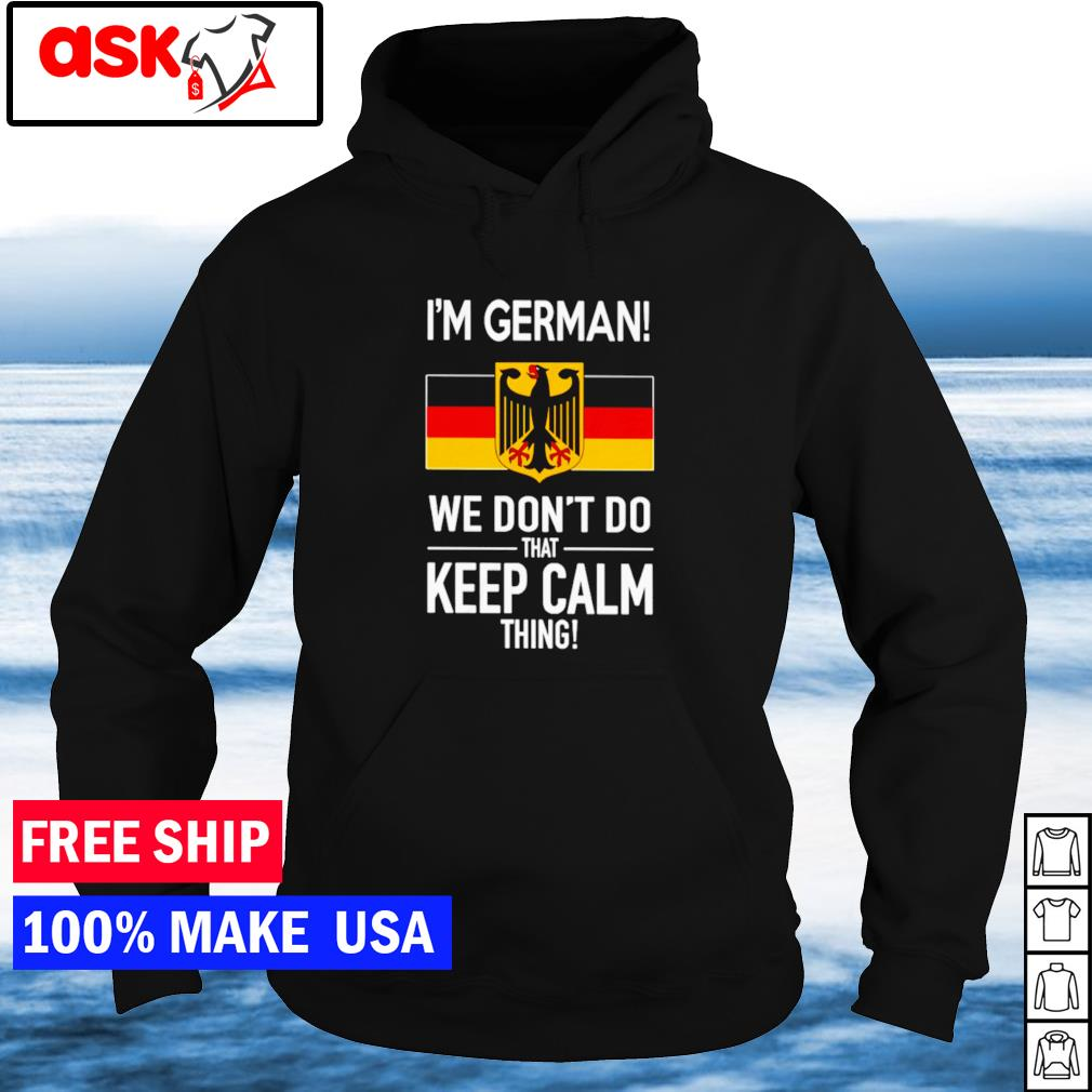 I'm German we don't do that keep calm thing s hoodie