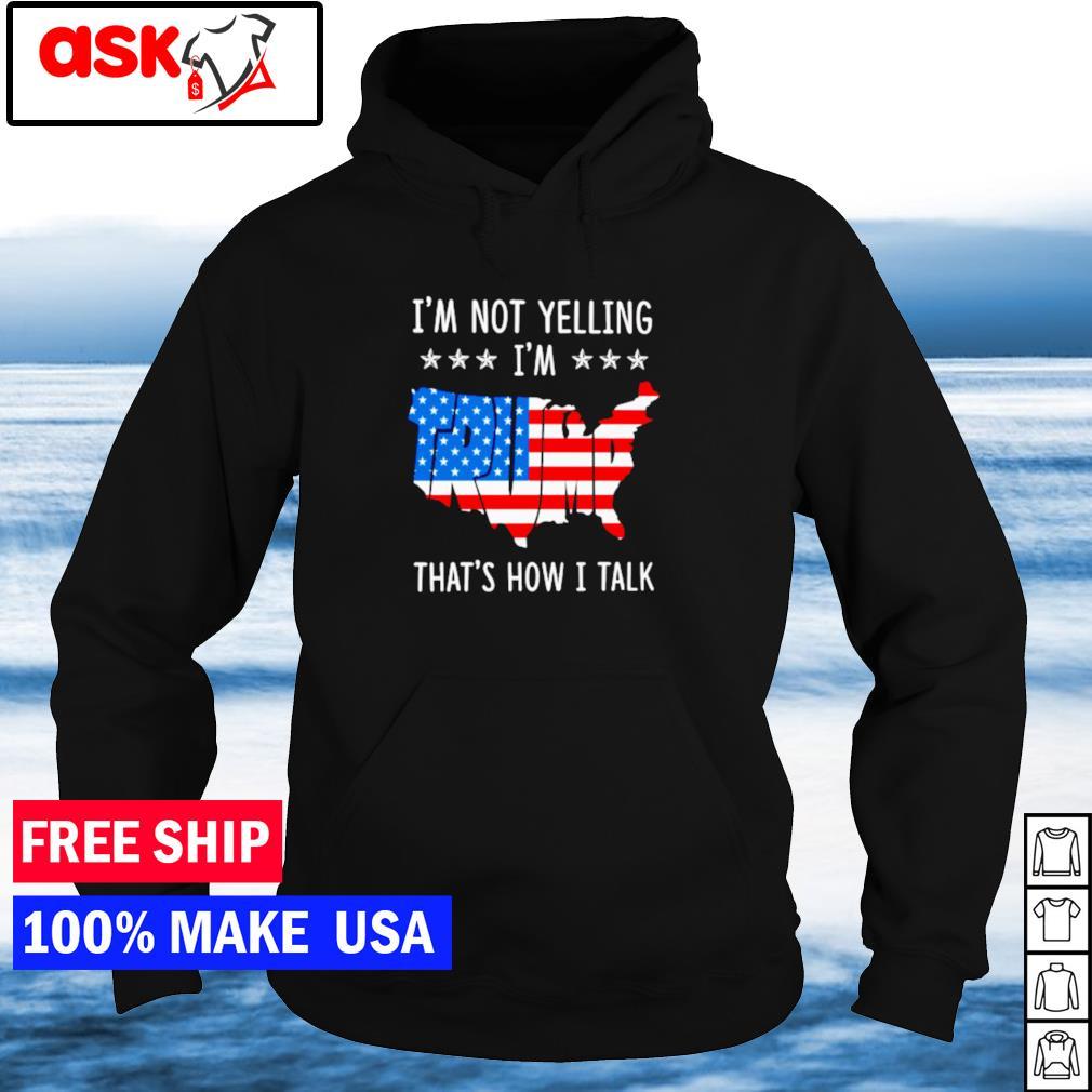 I'm not yelling I'm that's how I talk s hoodie