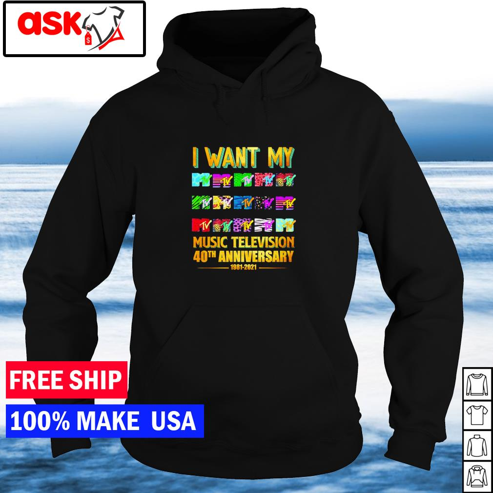 I want my MTV music television 40th anniversary 1981-2021 s hoodie