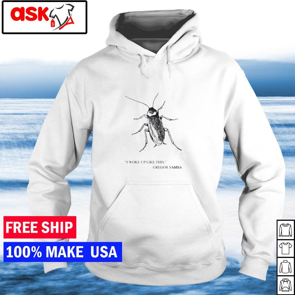 I woke up like this Gregor Samsa s hoodie