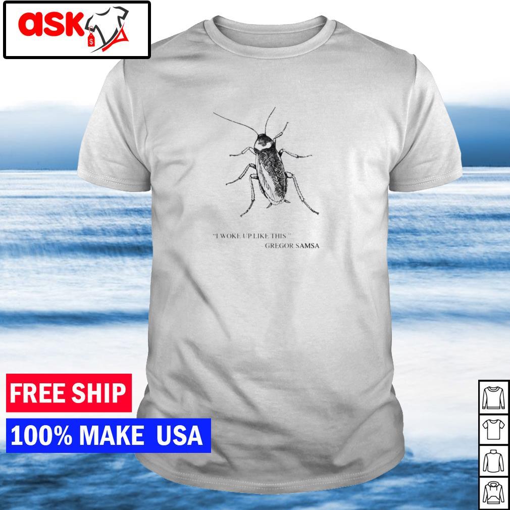 I woke up like this Gregor Samsa shirt