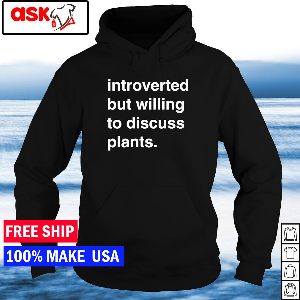 Introverted but willing to discuss plants s hoodie