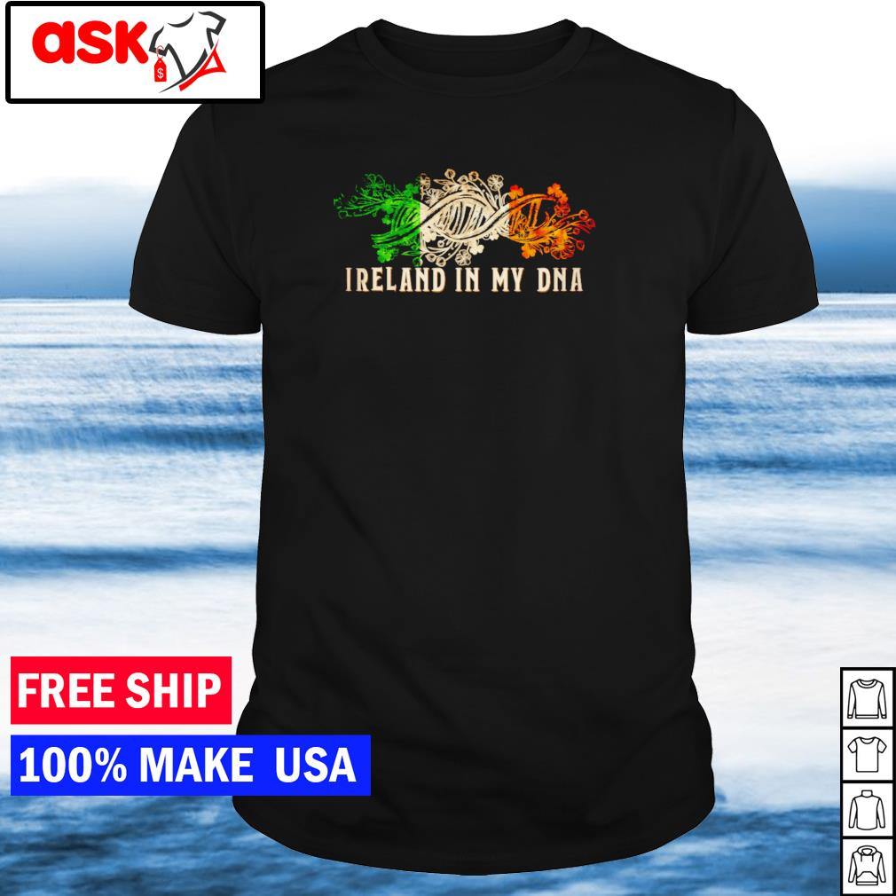 Ireland in my DNA happy St Patrick's Day 2021 shirt