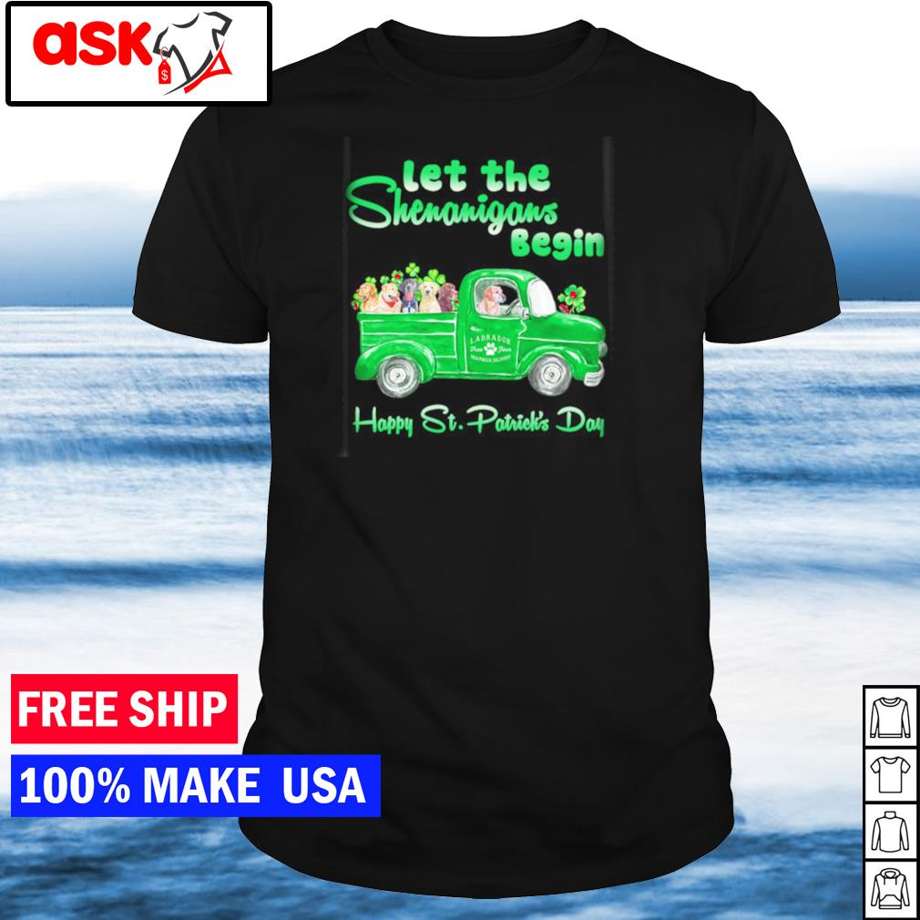 Labrador Retriever let the shenanigans begin happy St Patrick's Day shirt