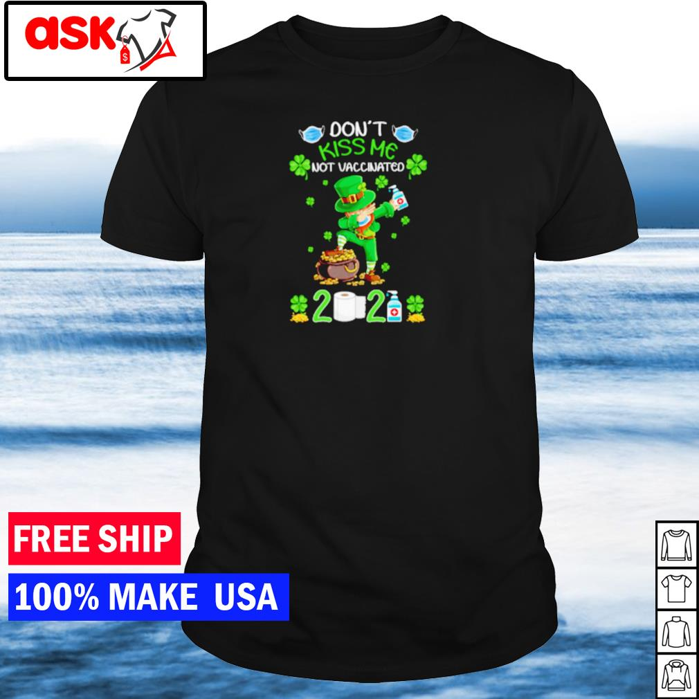 Leprechaun don't kiss me not vaccinated 2021 happy St Patrick's Day shirt
