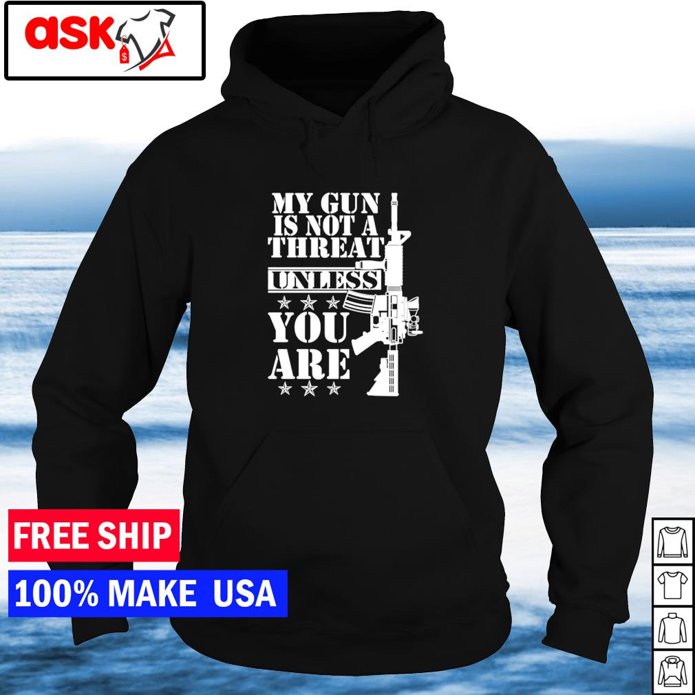 My gun is not a threat unless you are s hoodie
