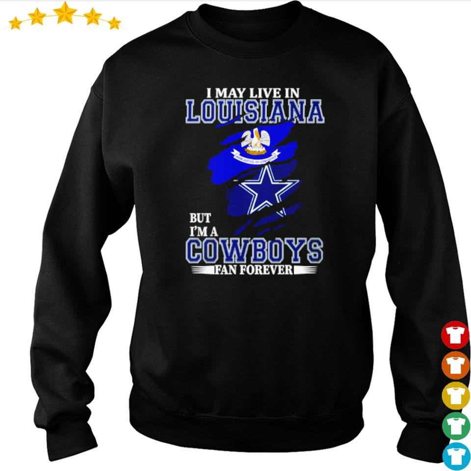 I may live in Louisiana but I'm a Dallas Cowboys fan forever s 3