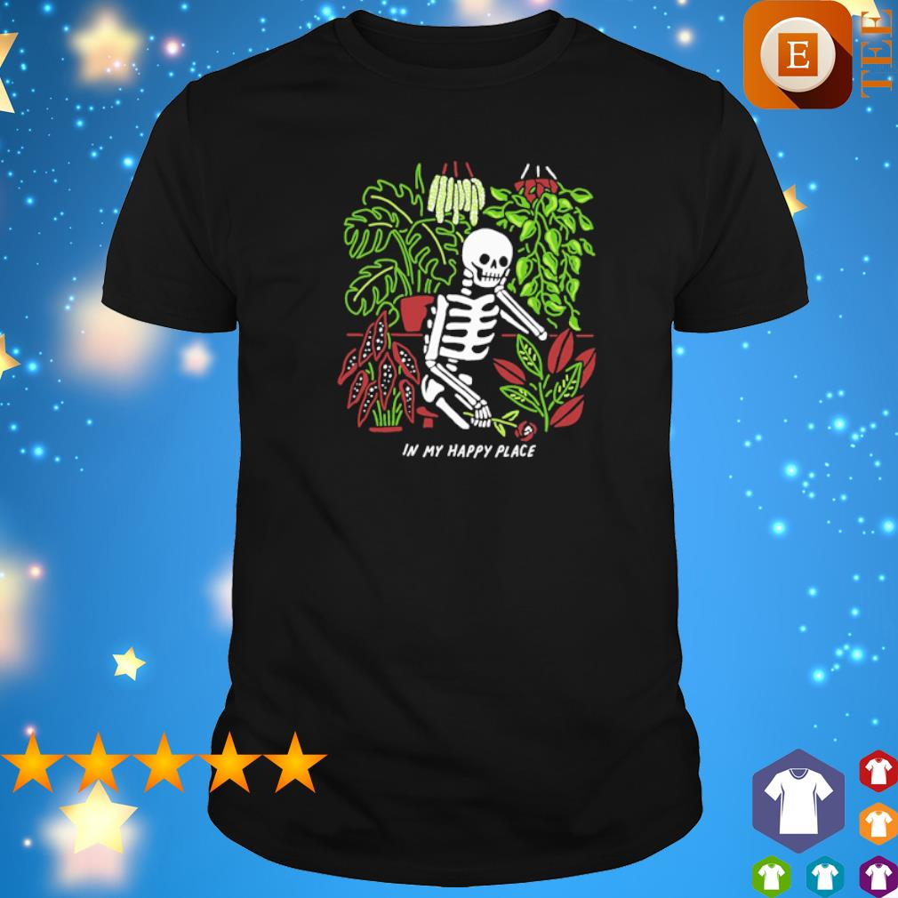 Skeleton my happy place shirt