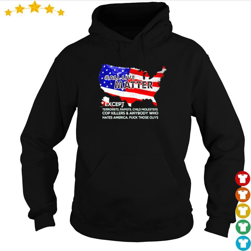 #All live matter #except terrorists rapists child molesters cop killer s hoodie