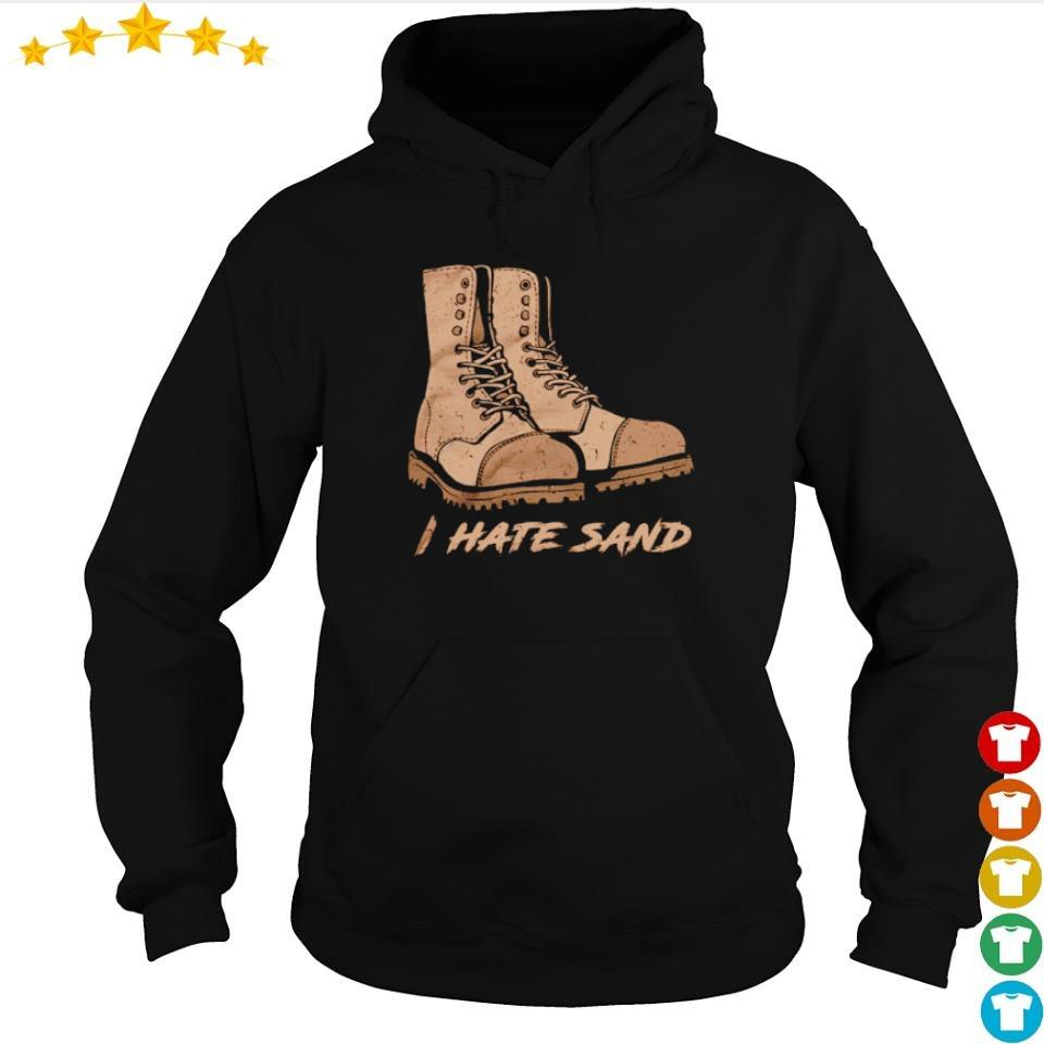 Boots I hate sand s hoodie