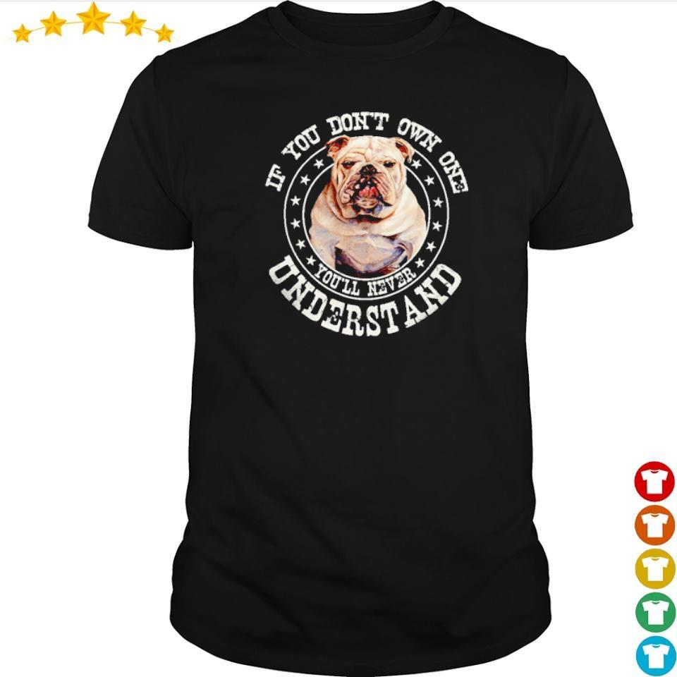 Bull if you don't own on you'll never understand shirt