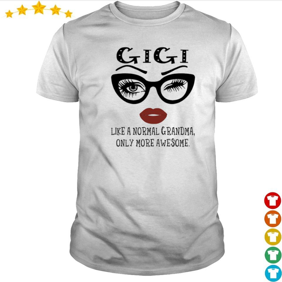 Gigi like a normal grandma only more awesome shirt