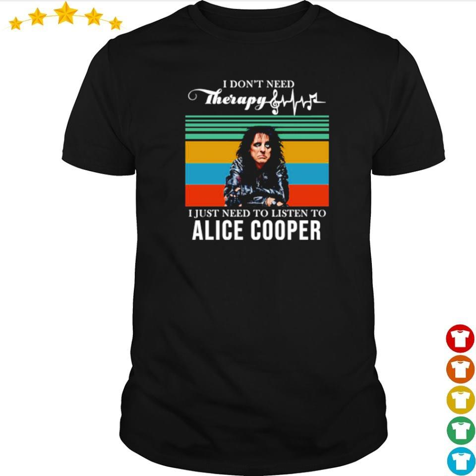 I don't need thhrapy I just need to listen to Alice Cooper shirt