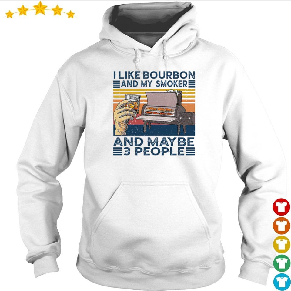I like bourbon and my smoker and maybe 3 people s hoodie
