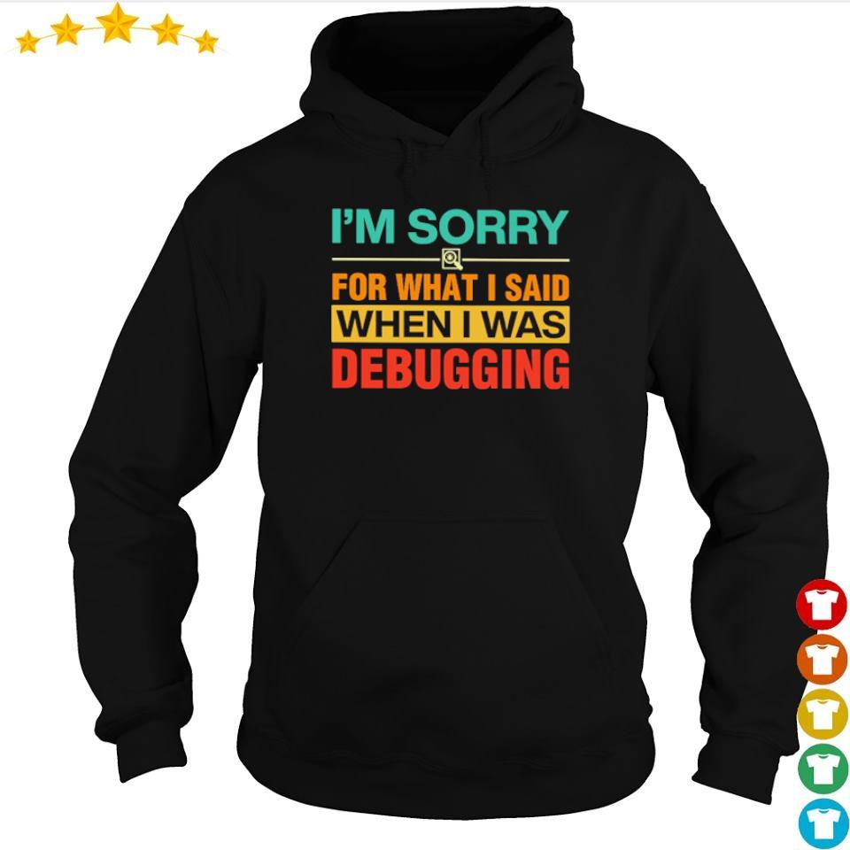 I'm sorry for what I said when I was debugging s hoodie