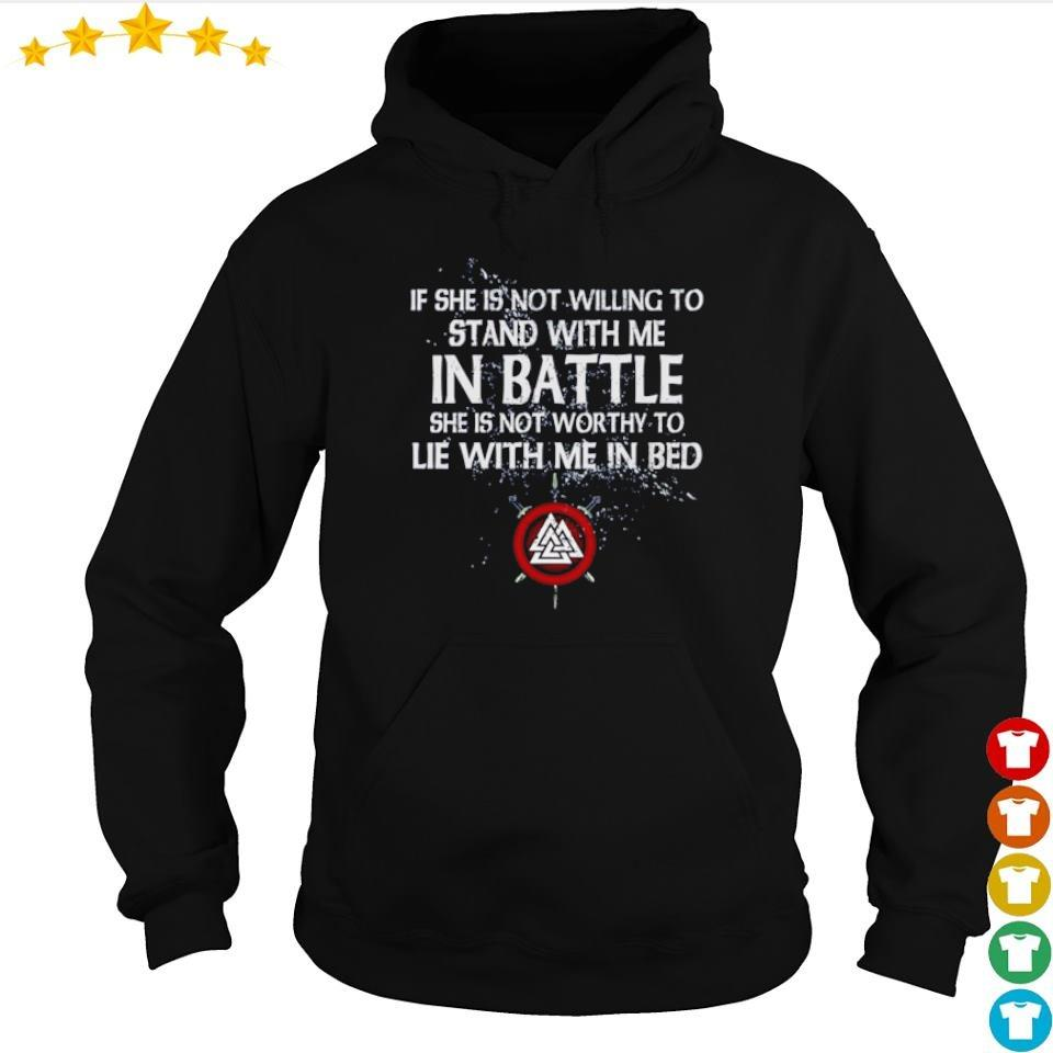 If she is not willing to stand with me in battle she is not worthy to lie with me in bed s hoodie