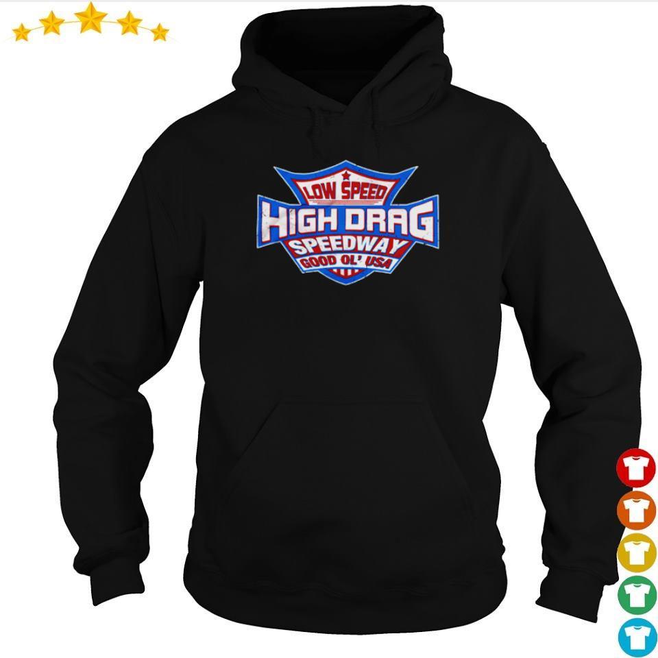 Low speed high drag speedway good ol' USA s hoodie
