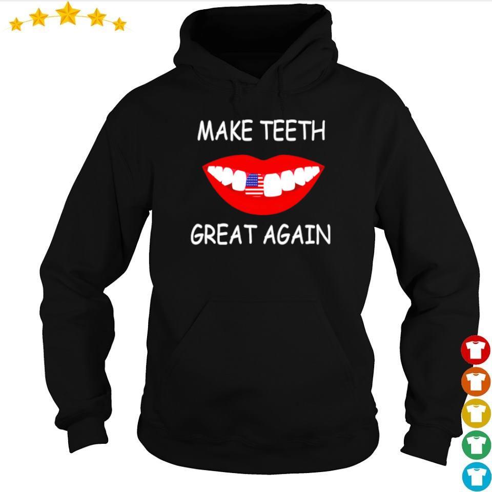 Make teeth great again s hoodie