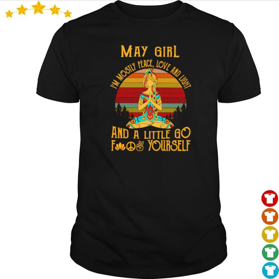 May girl I'm mostly peace love and light and a little go fuck yourself shirt
