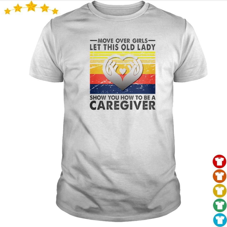 Move over girls let this old lady show you how to be a caregiver shirt
