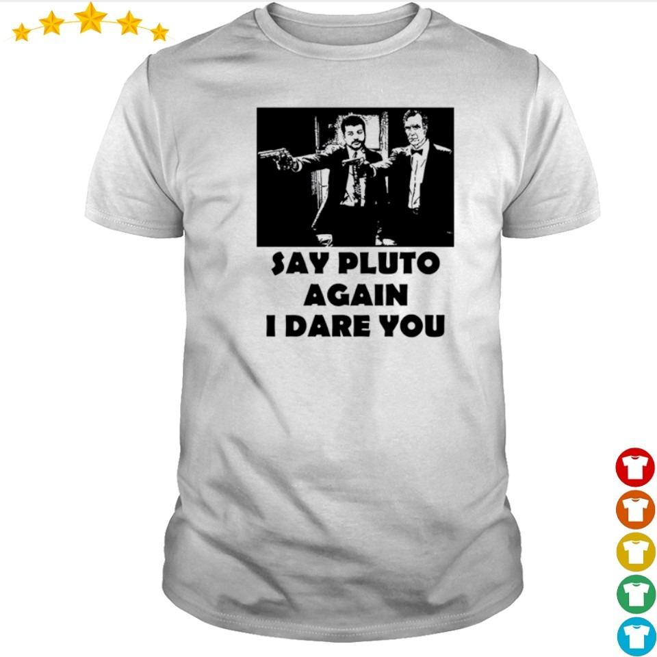 Say pluto again I dare you shirt