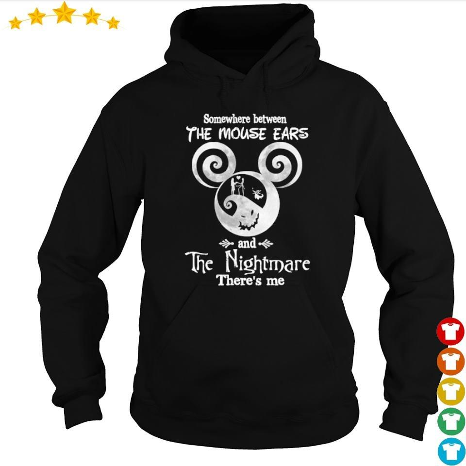 Somewhere between the mouse ears and the nighmare there's me s hoodie