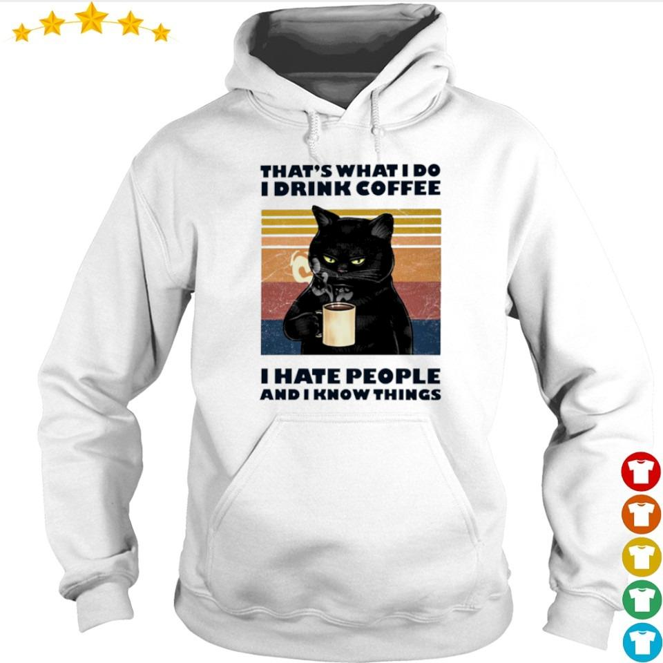 That's what I do I drink coffee I hate people and I know things s hoodie