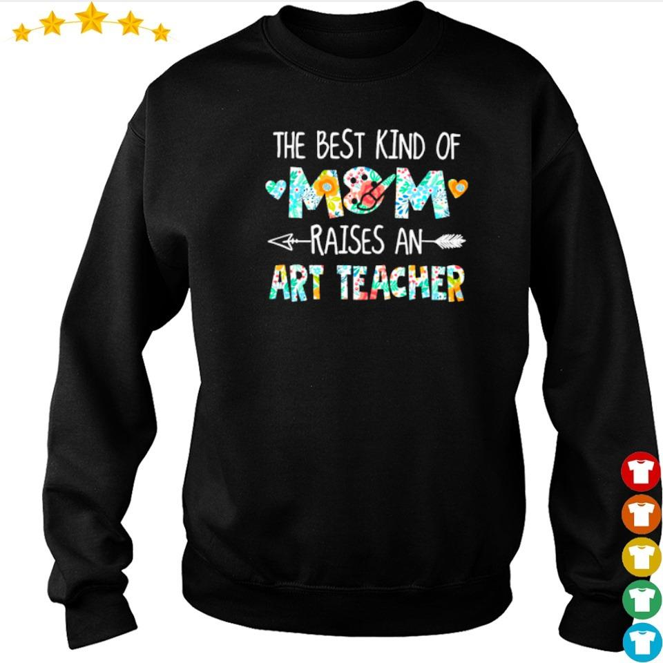 The best kind of mom raises an Art Teacher s sweater