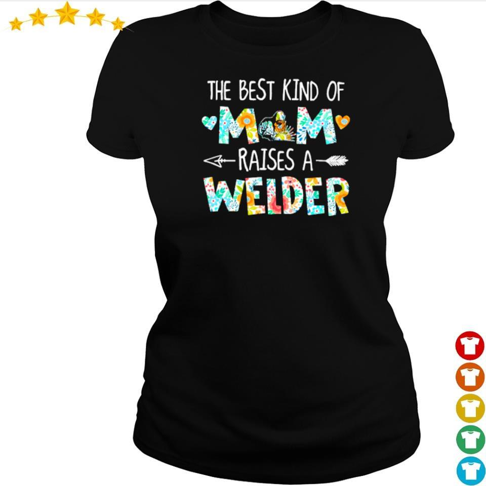 The best kind of mom raises an Welder s ladies tee