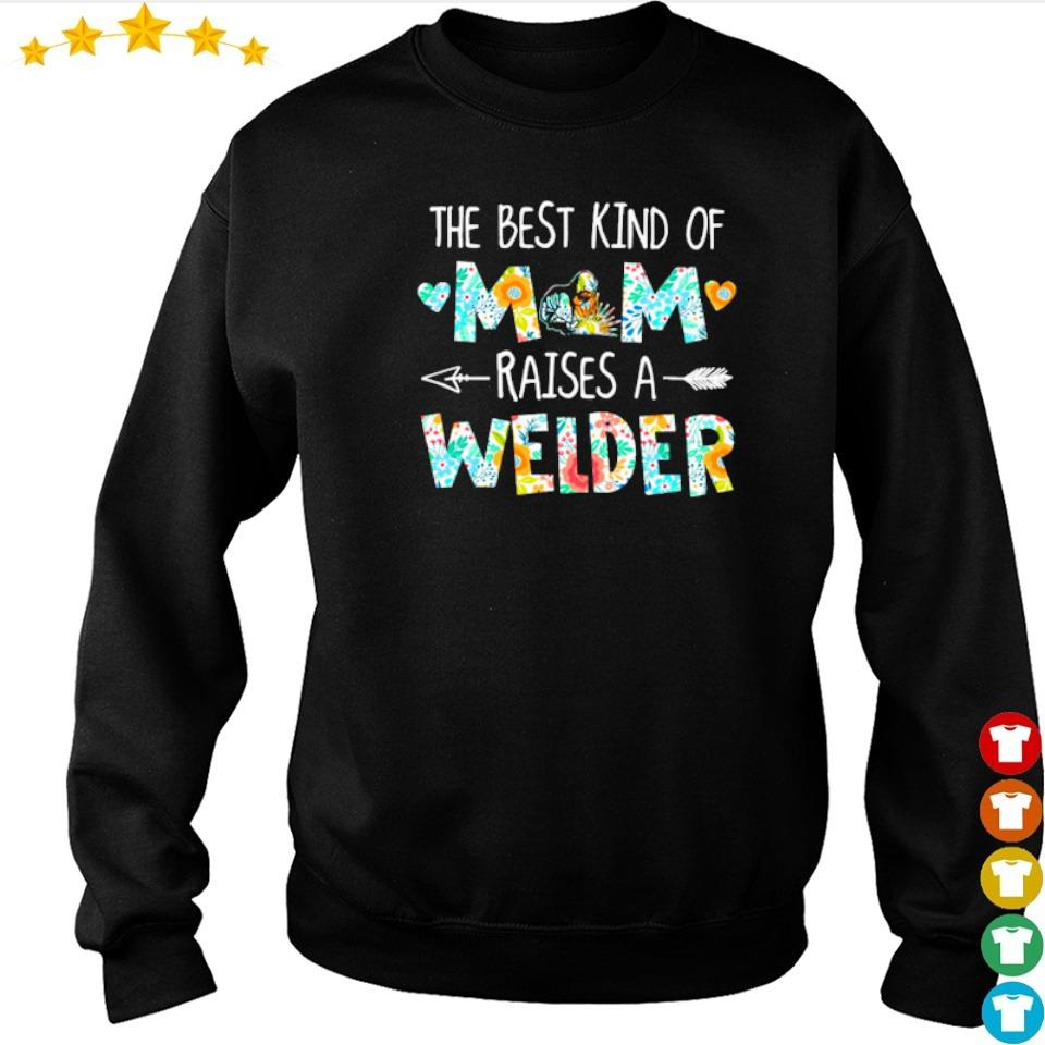 The best kind of mom raises an Welder s sweater